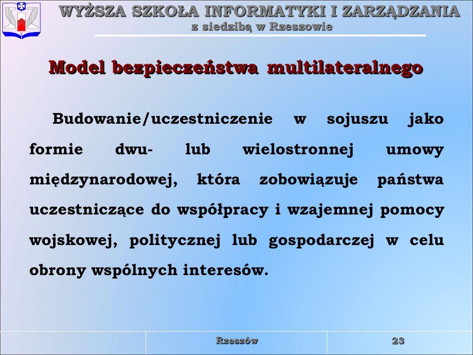 WYŻSZA SZKOŁA INFORMATYKI I ZARZĄDZANIA z siedzibą w Rzeszowie 23 Rzeszów Model bezpieczeństwa multilateralnego Budowanie/uczestniczenie w sojuszu jak