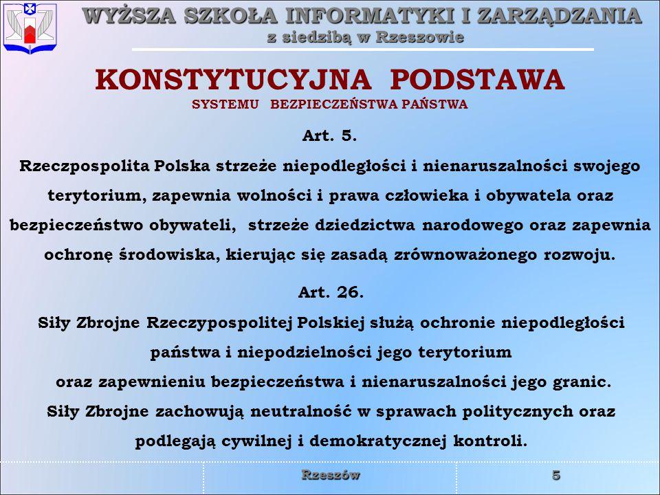 WYŻSZA SZKOŁA INFORMATYKI I ZARZĄDZANIA z siedzibą w Rzeszowie 5 Rzeszów Art. 5. Rzeczpospolita Polska strzeże niepodległości i nienaruszalności swoje