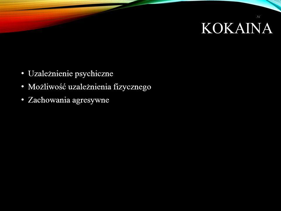 KOKAINA Uzależnienie psychiczne Możliwość uzależnienia fizycznego Zachowania agresywne 36