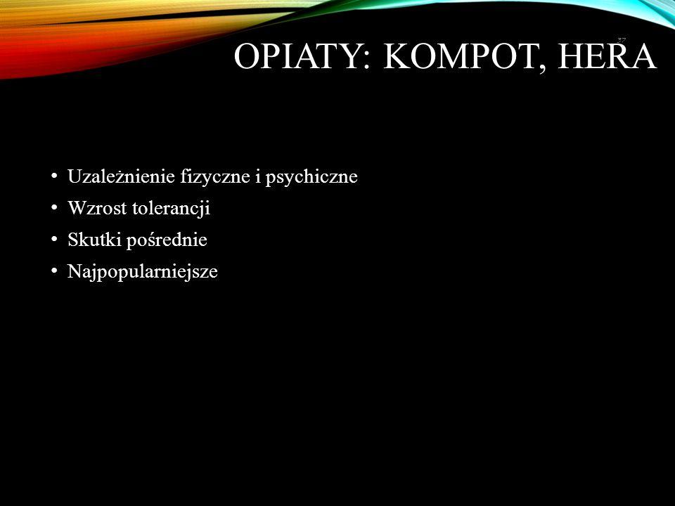 OPIATY: KOMPOT, HERA Uzależnienie fizyczne i psychiczne Wzrost tolerancji Skutki pośrednie Najpopularniejsze 37