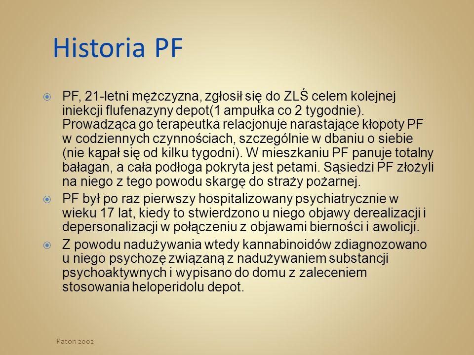 Historia PF  PF, 21-letni mężczyzna, zgłosił się do ZLŚ celem kolejnej iniekcji flufenazyny depot(1 ampułka co 2 tygodnie). Prowadząca go terapeutka