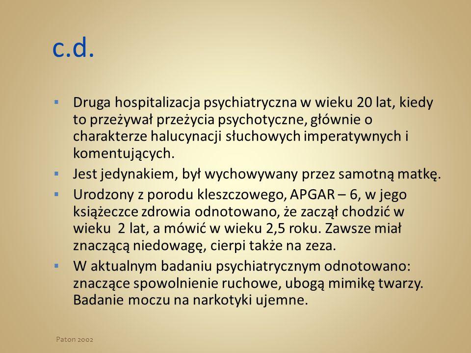 c.d.  Druga hospitalizacja psychiatryczna w wieku 20 lat, kiedy to przeżywał przeżycia psychotyczne, głównie o charakterze halucynacji słuchowych imp