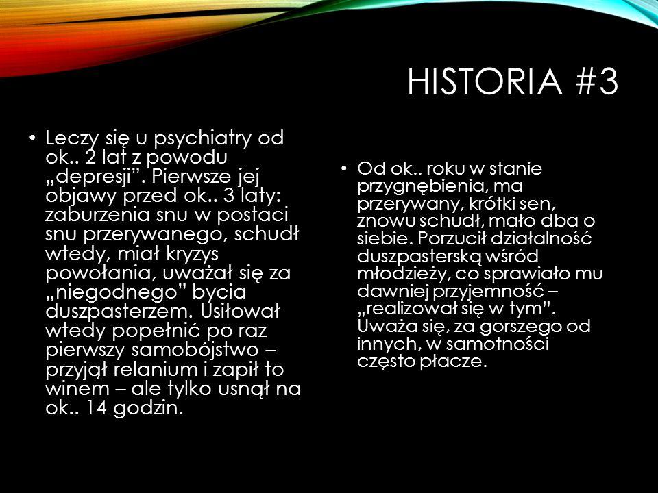 """HISTORIA #3 Leczy się u psychiatry od ok.. 2 lat z powodu """"depresji"""". Pierwsze jej objawy przed ok.. 3 laty: zaburzenia snu w postaci snu przerywanego"""