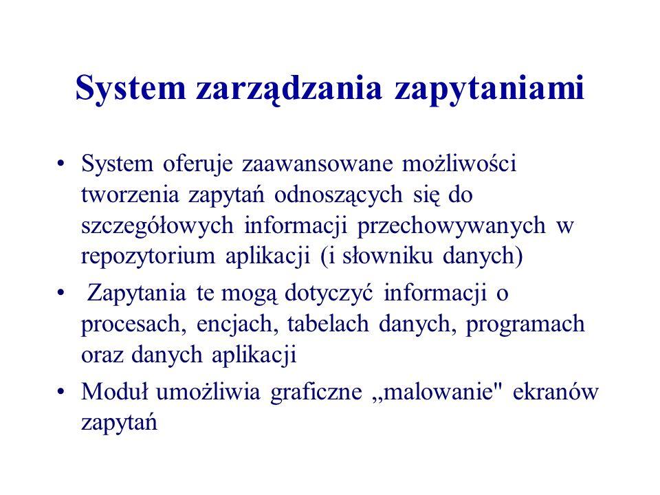 System zarządzania zapytaniami System oferuje zaawansowane możliwości tworzenia zapytań odnoszących się do szczegółowych informacji przechowywanych w