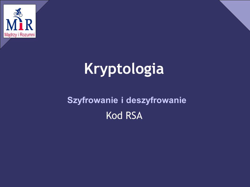 Kryptologia Kod RSA Algorytm szyfrowania i d… Deszyfrowanie wiadomości ✗ Zaszyfrowana wiadomość c jest z powrotem zamieniana na wiadomość m c d mod n=m