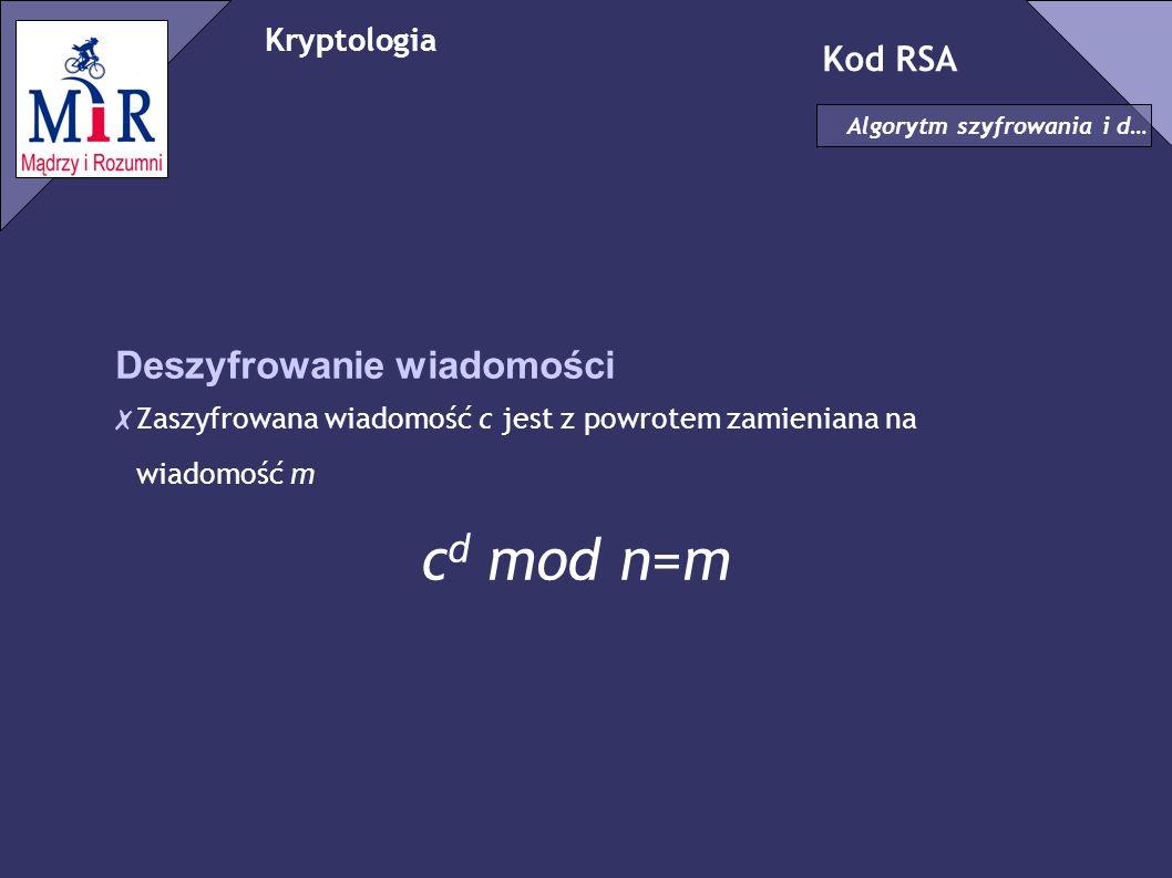Kryptologia Kod RSA Algorytm szyfrowania i d… Deszyfrowanie wiadomości ✗ Zaszyfrowana wiadomość c jest z powrotem zamieniana na wiadomość m c d mod n=