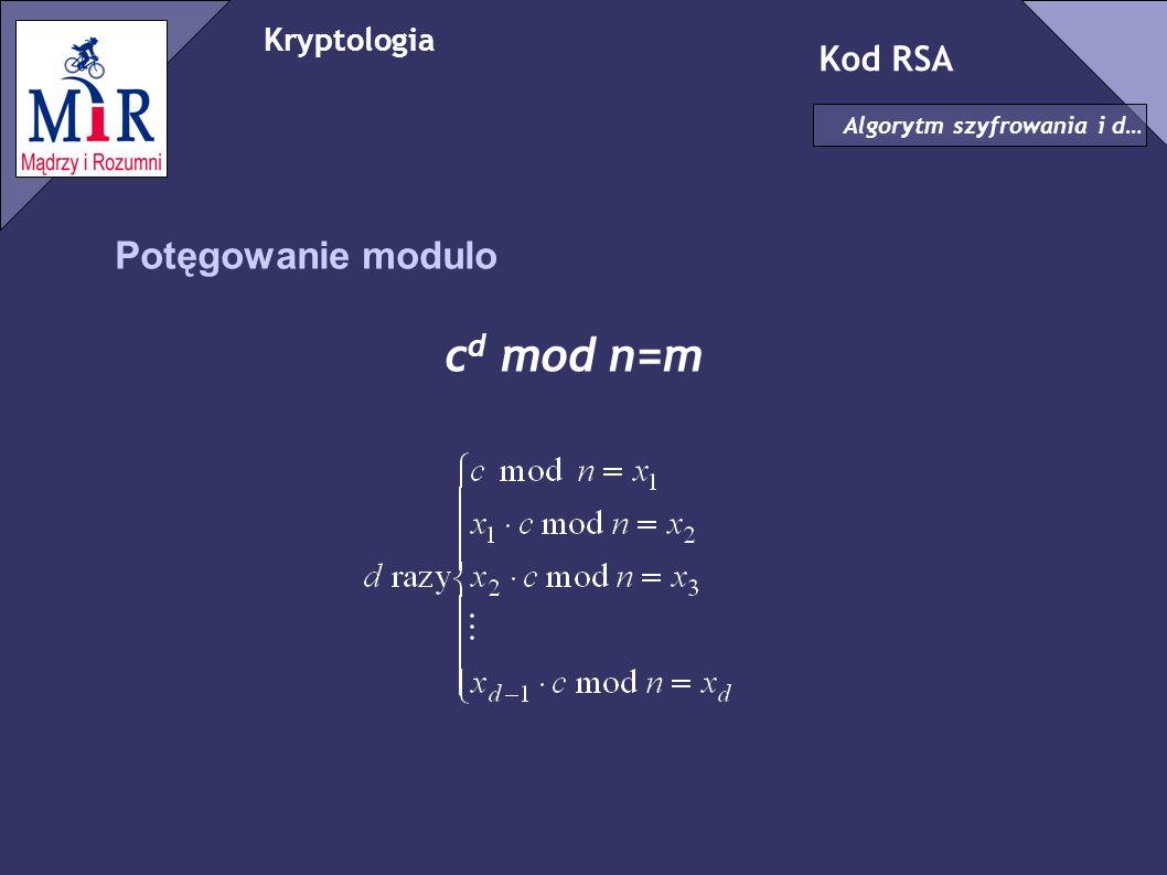 Kryptologia Kod RSA Algorytm szyfrowania i d… Potęgowanie modulo c d mod n=m