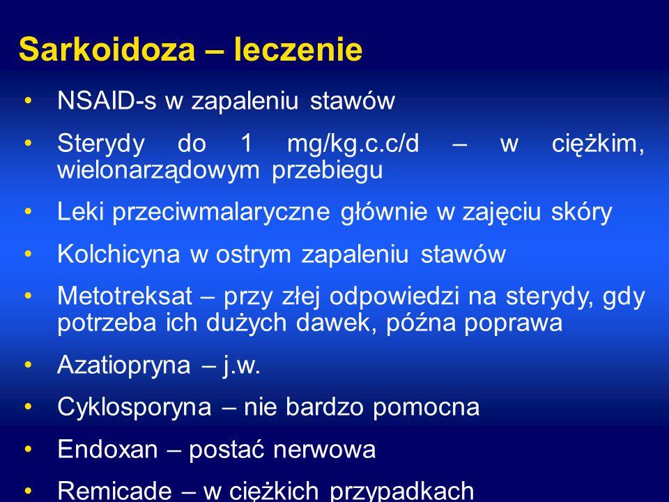 Sarkoidoza – leczenie NSAID-s w zapaleniu stawów Sterydy do 1 mg/kg.c.c/d – w ciężkim, wielonarządowym przebiegu Leki przeciwmalaryczne głównie w zajęciu skóry Kolchicyna w ostrym zapaleniu stawów Metotreksat – przy złej odpowiedzi na sterydy, gdy potrzeba ich dużych dawek, późna poprawa Azatiopryna – j.w.