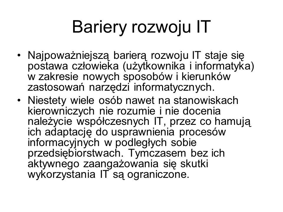 Bariery rozwoju IT Najpoważniejszą barierą rozwoju IT staje się postawa człowieka (użytkownika i informatyka) w zakresie nowych sposobów i kierunków z