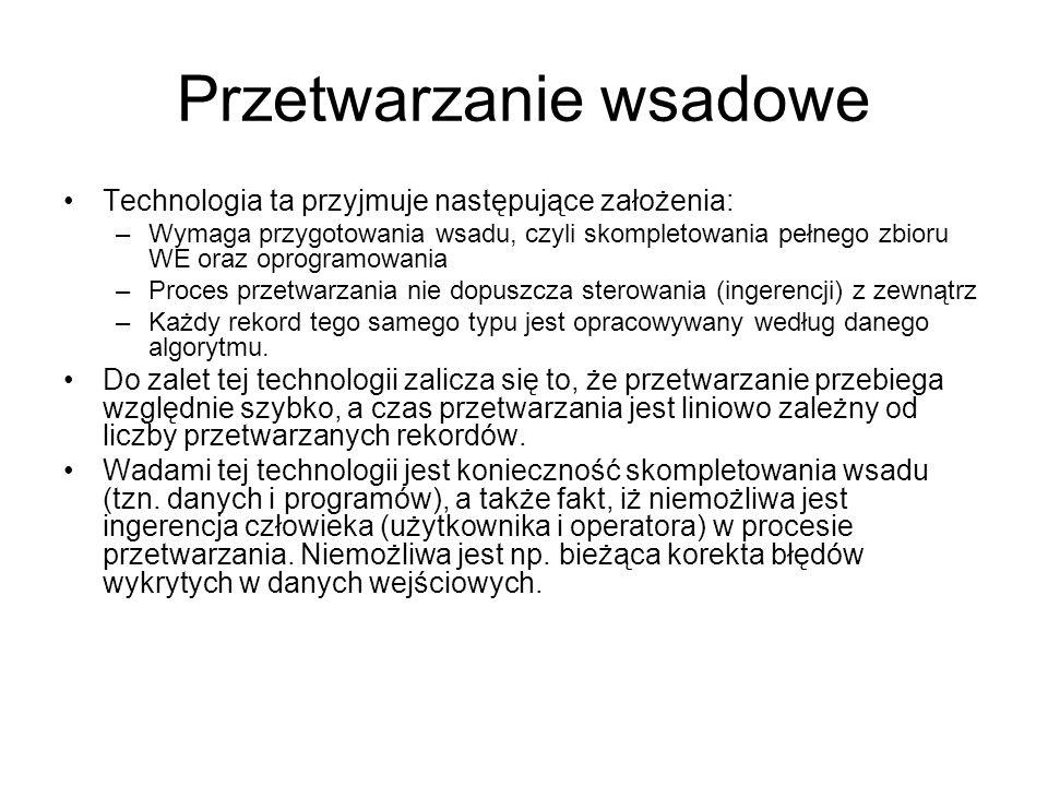 Przetwarzanie wsadowe Technologia ta przyjmuje następujące założenia: –Wymaga przygotowania wsadu, czyli skompletowania pełnego zbioru WE oraz oprogra