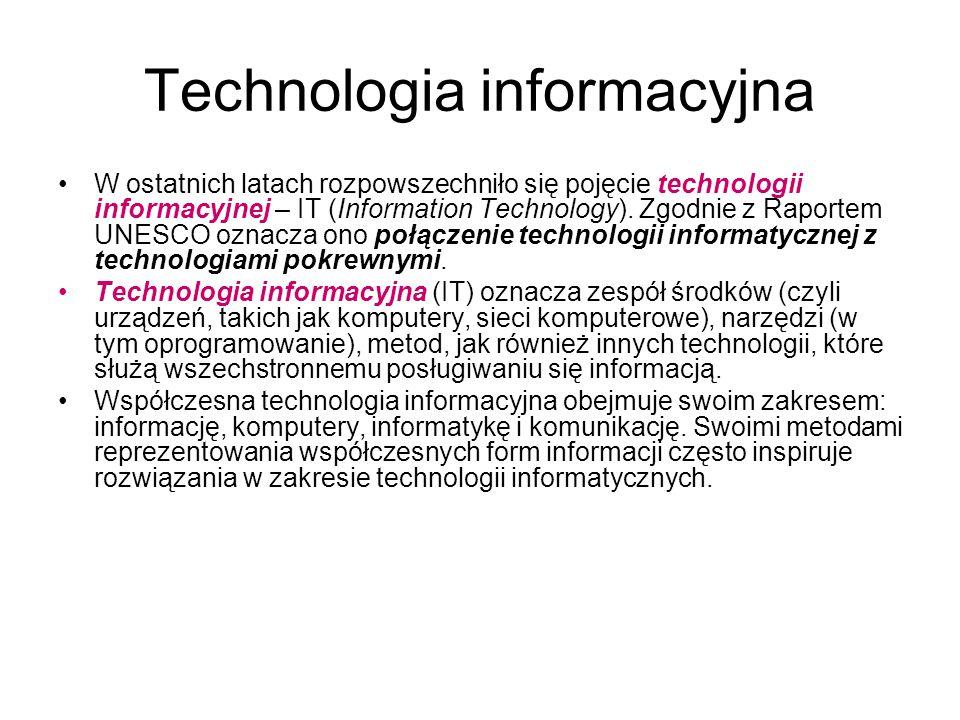 Technologia informacyjna W ostatnich latach rozpowszechniło się pojęcie technologii informacyjnej – IT (Information Technology).