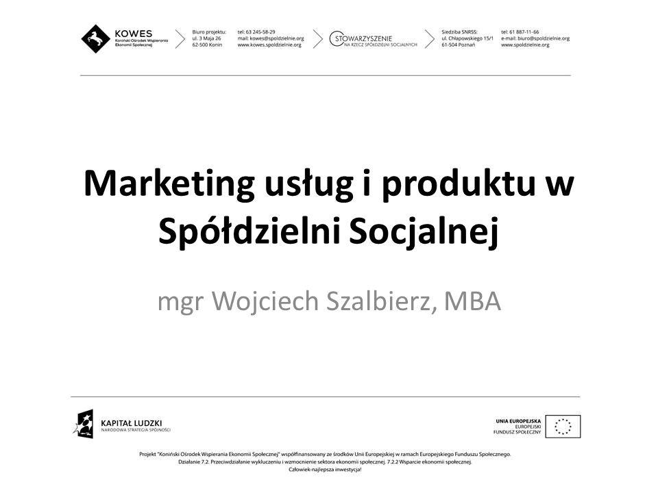 Marketing usług i produktu w Spółdzielni Socjalnej mgr Wojciech Szalbierz, MBA