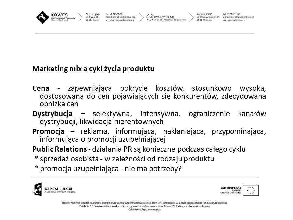 Marketing mix a cykl życia produktu Cena - zapewniająca pokrycie kosztów, stosunkowo wysoka, dostosowana do cen pojawiających się konkurentów, zdecydo