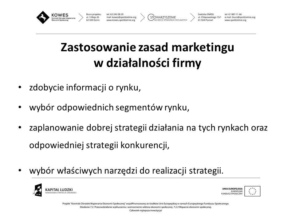 Zastosowanie zasad marketingu w działalności firmy zdobycie informacji o rynku, wybór odpowiednich segmentów rynku, zaplanowanie dobrej strategii dzia