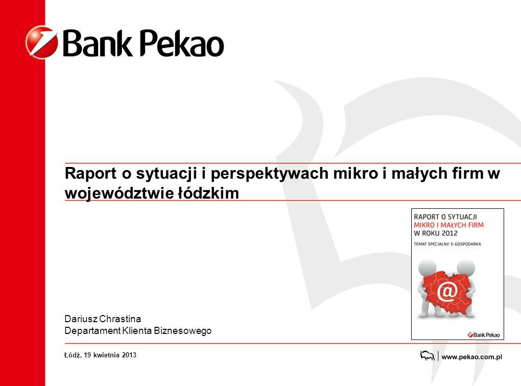 Raport o sytuacji i perspektywach mikro i małych firm w województwie łódzkim Dariusz Chrastina Departament Klienta Biznesowego Łódź, 19 kwietnia 2013