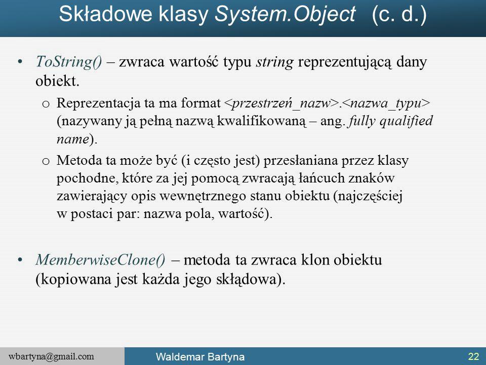 wbartyna@gmail.com Waldemar Bartyna Składowe klasy System.Object (c.