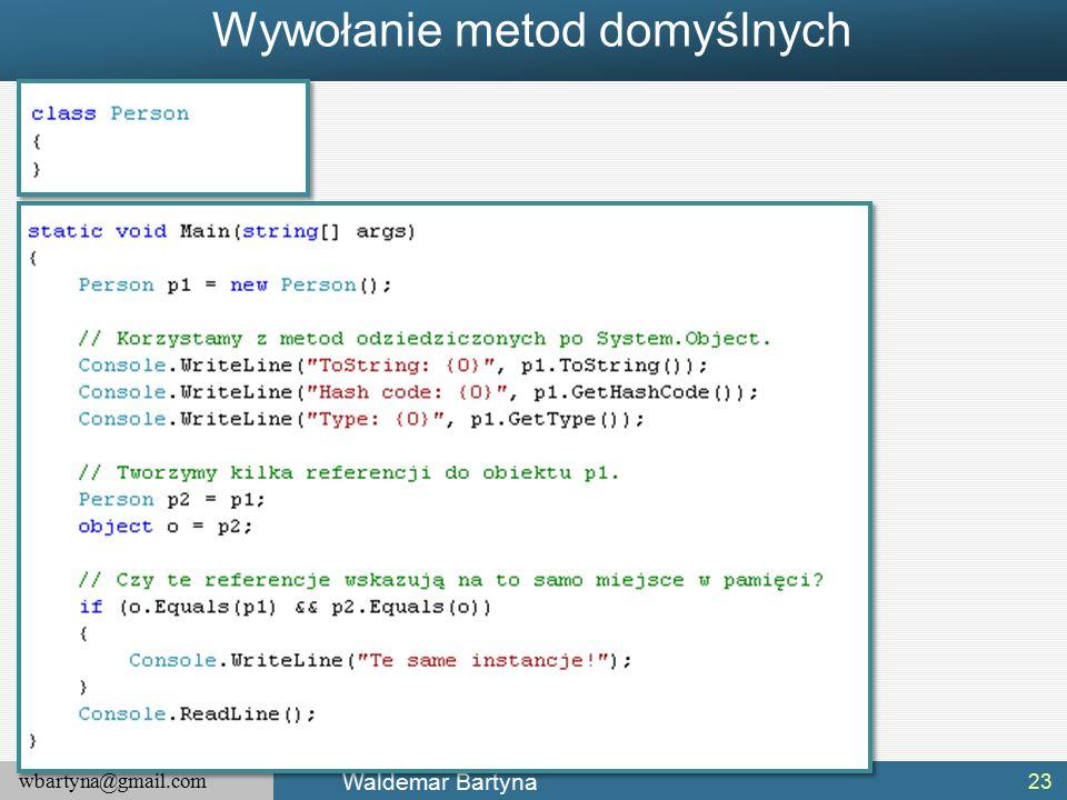 wbartyna@gmail.com Waldemar Bartyna Wywołanie metod domyślnych 23