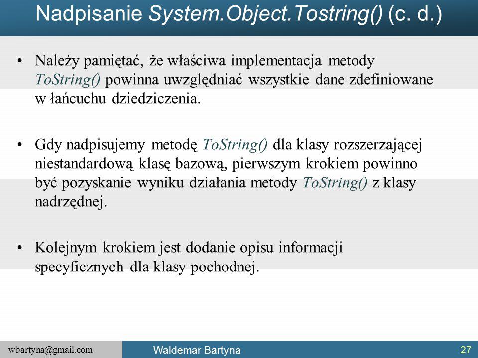 wbartyna@gmail.com Waldemar Bartyna Nadpisanie System.Object.Tostring() (c.