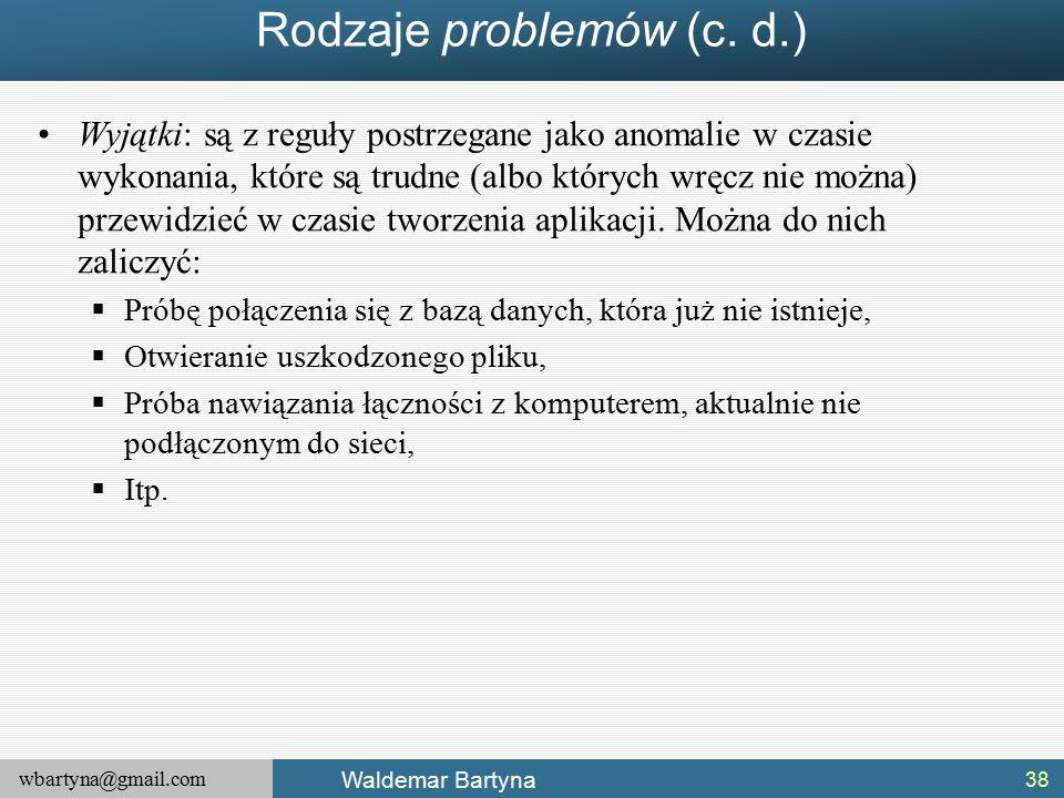 wbartyna@gmail.com Waldemar Bartyna Rodzaje problemów (c.