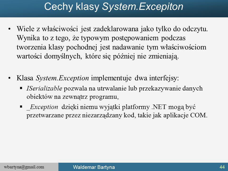 wbartyna@gmail.com Waldemar Bartyna Cechy klasy System.Excepiton Wiele z właściwości jest zadeklarowana jako tylko do odczytu.