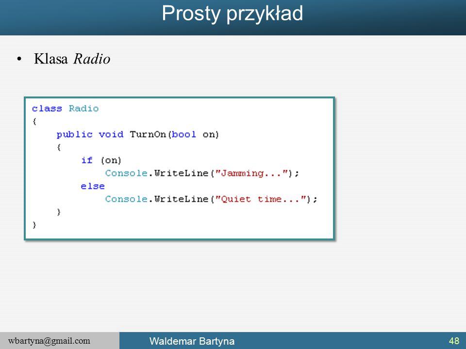 wbartyna@gmail.com Waldemar Bartyna Prosty przykład Klasa Radio 48