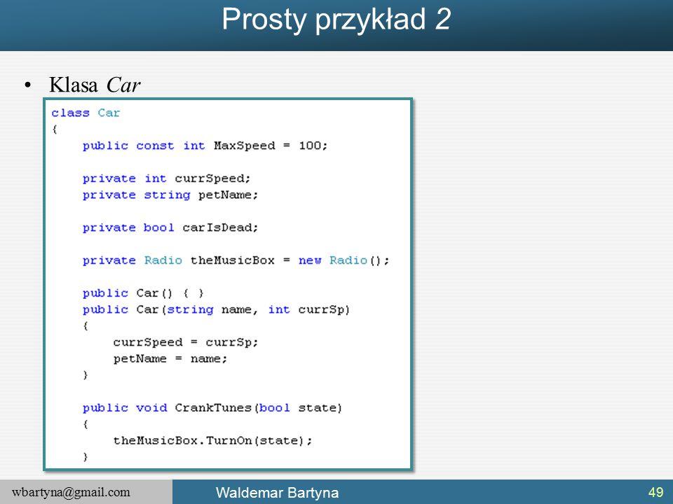 wbartyna@gmail.com Waldemar Bartyna Prosty przykład 2 49 Klasa Car