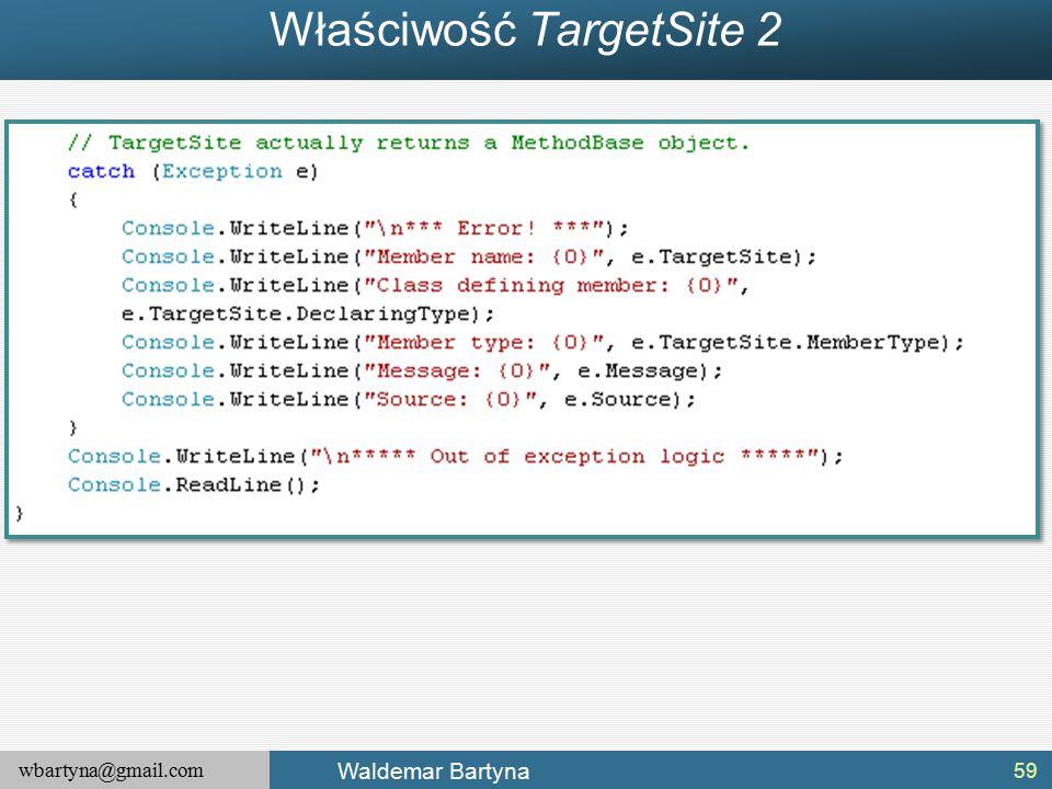 wbartyna@gmail.com Waldemar Bartyna Właściwość TargetSite 2 59