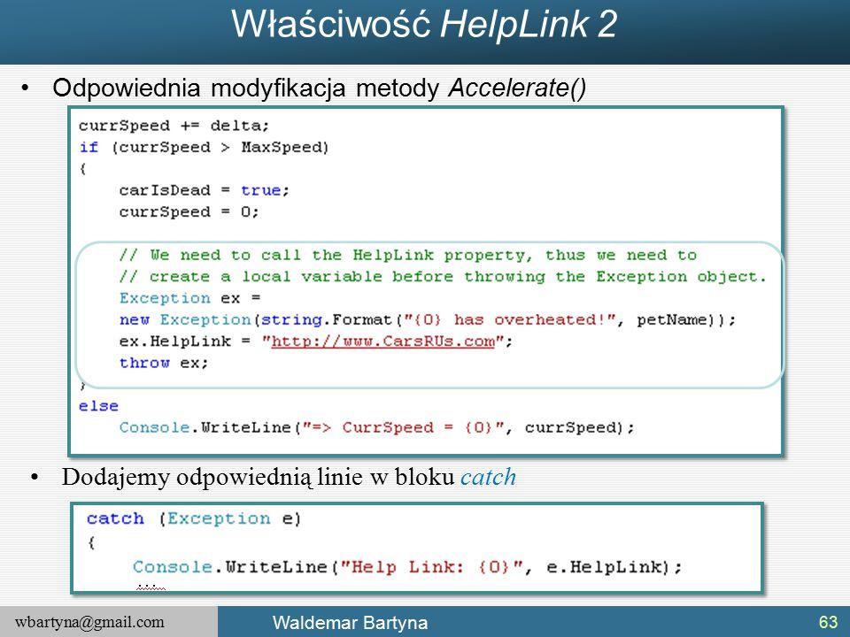 wbartyna@gmail.com Waldemar Bartyna Właściwość HelpLink 2 63 Dodajemy odpowiednią linie w bloku catch Odpowiednia modyfikacja metody Accelerate()