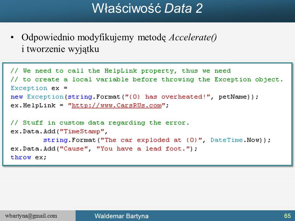 wbartyna@gmail.com Waldemar Bartyna Właściwość Data 2 Odpowiednio modyfikujemy metodę Accelerate() i tworzenie wyjątku 65