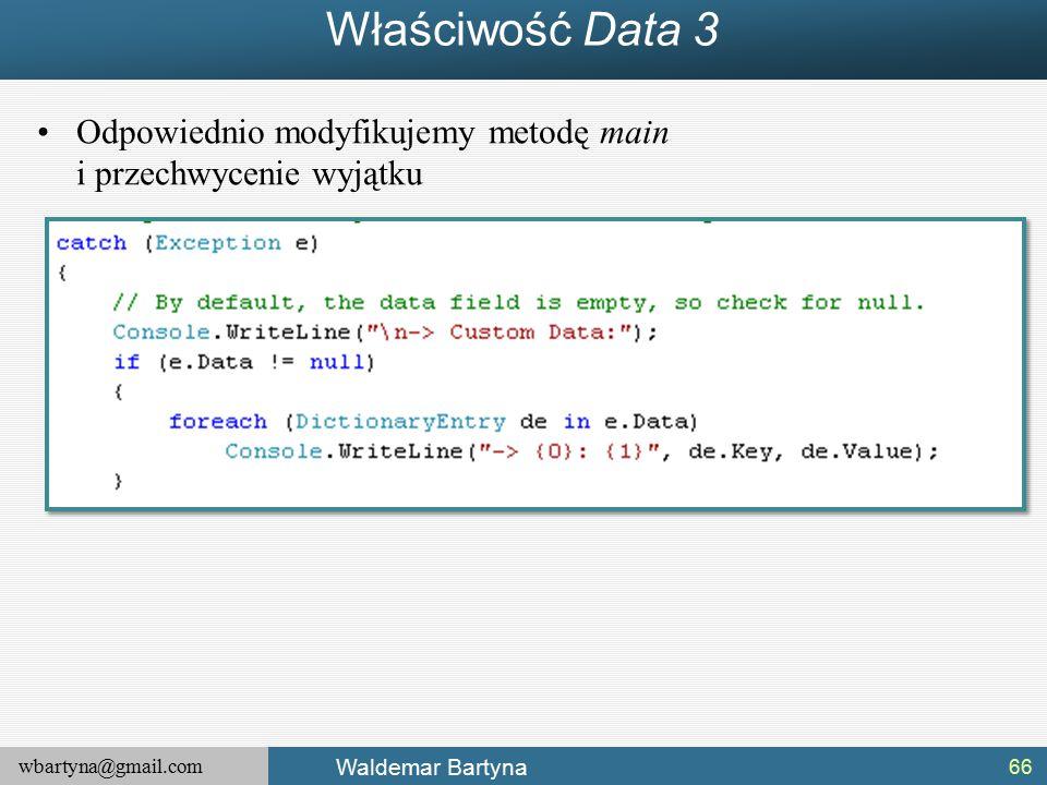 wbartyna@gmail.com Waldemar Bartyna Właściwość Data 3 Odpowiednio modyfikujemy metodę main i przechwycenie wyjątku 66