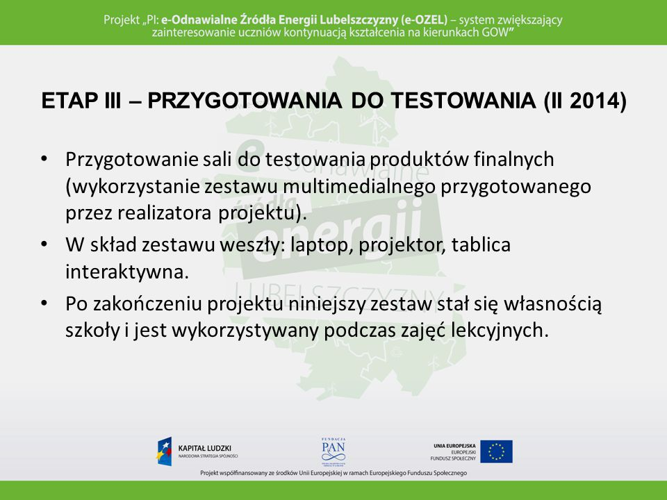 ETAP III – PRZYGOTOWANIA DO TESTOWANIA (II 2014) Wprowadzenie uczniów do tematyki OZE oraz zasad współpracy w ramach prowadzonych zajęć (w formie wykładów).