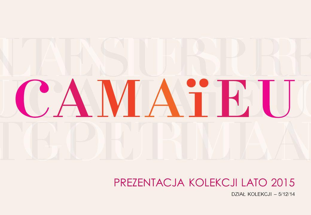 Réunion Coordination E1 2014 // Département des Collections / 29 Juillet 2013 PREZENTACJA NAJWAŻNIEJSZYCH TRENDÓW LATO 2015 2 Oto najważniejsze trendy mody, które zainspirowały letnią kolekcję Camaïeu.