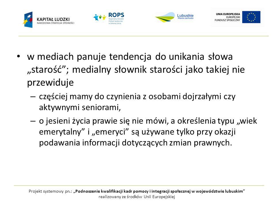 """Projekt systemowy pn.: """"Podnoszenie kwalifikacji kadr pomocy i integracji społecznej w województwie lubuskim realizowany ze środków Unii Europejskiej Jakie zmiany powinny zajść w reklamowym prezentowaniu wizerunku osób starszych."""