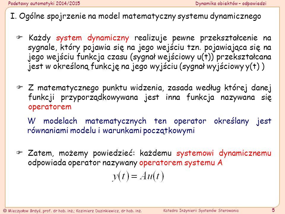 Podstawy automatyki 2014/2015Dynamika obiektów – odpowiedzi  Mieczysław Brdyś, prof. dr hab. inż.; Kazimierz Duzinkiewicz, dr hab. inż. Katedra Inżyn