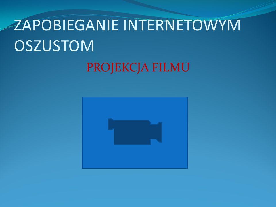 ZAPOBIEGANIE INTERNETOWYM OSZUSTOM PROJEKCJA FILMU