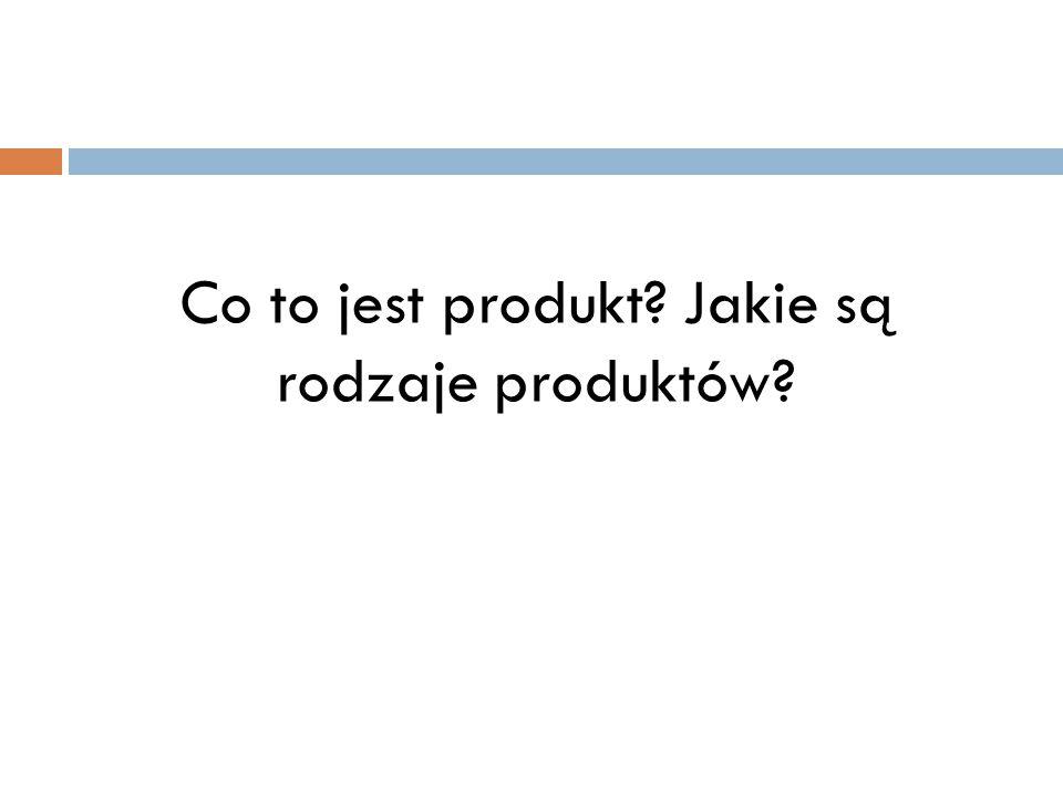 Co to jest produkt? Jakie są rodzaje produktów?