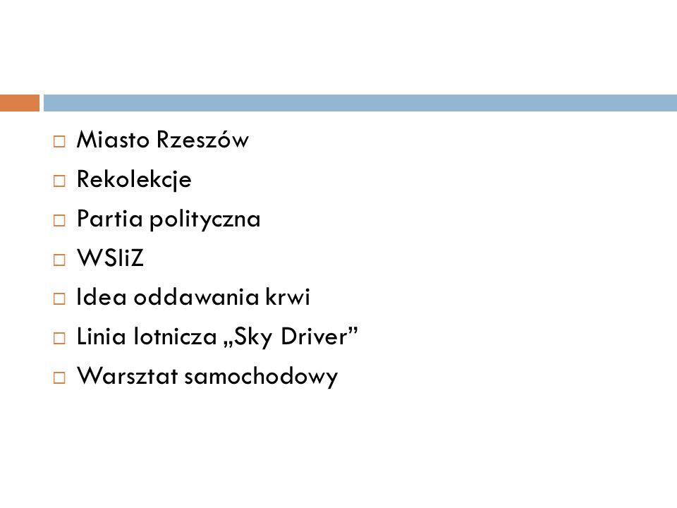 """ Miasto Rzeszów  Rekolekcje  Partia polityczna  WSIiZ  Idea oddawania krwi  Linia lotnicza """"Sky Driver""""  Warsztat samochodowy"""