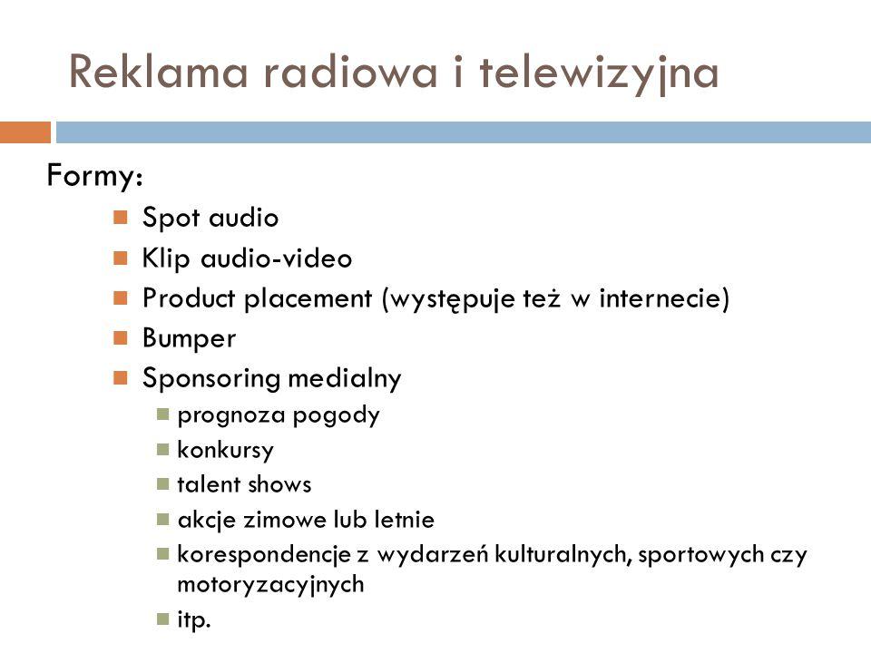 Reklama radiowa i telewizyjna Formy: Spot audio Klip audio-video Product placement (występuje też w internecie) Bumper Sponsoring medialny prognoza po