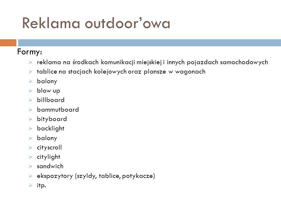 Reklama outdoor'owa Formy:  reklama na środkach komunikacji miejskiej i innych pojazdach samochodowych  tablice na stacjach kolejowych oraz plansze