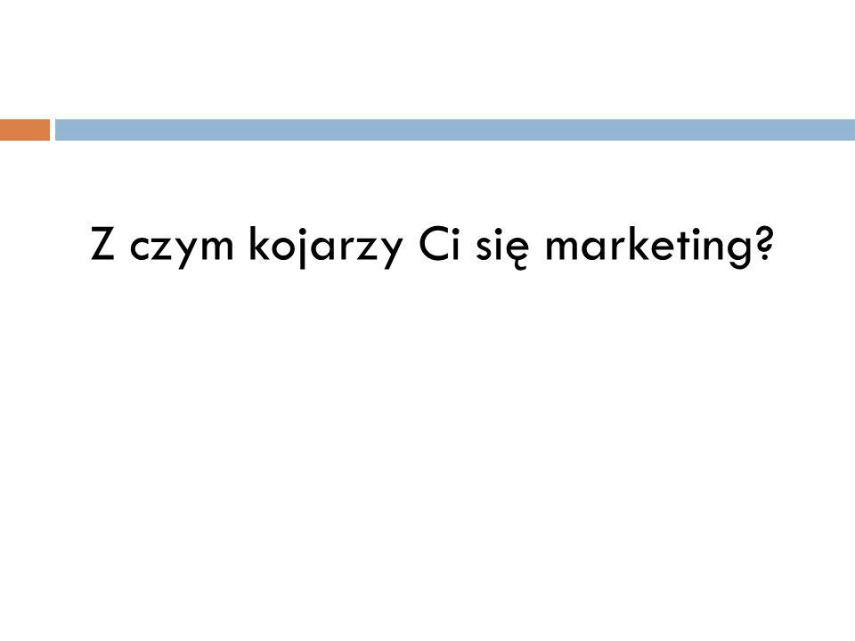 Z czym kojarzy Ci się marketing?
