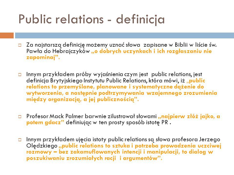 """Public relations - definicja  Za najstarszą definicję możemy uznać słowa zapisane w Biblii w liście św. Pawła do Hebrajczyków """"o dobrych uczynkach i"""