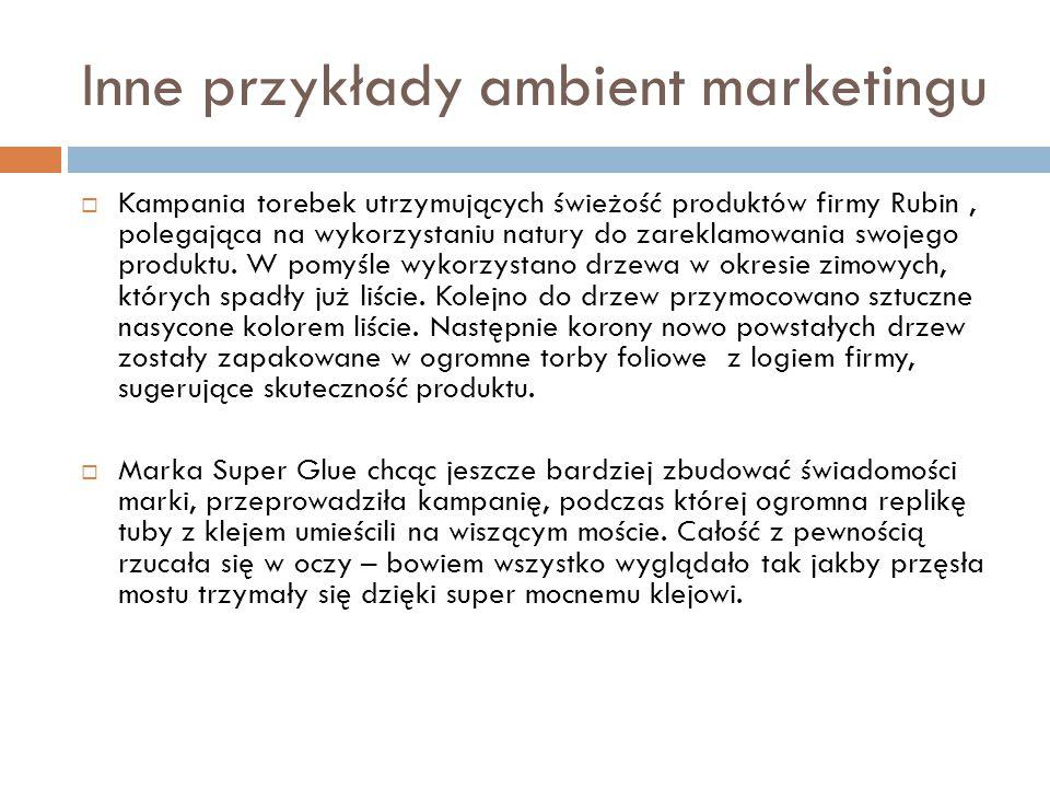 Inne przykłady ambient marketingu  Kampania torebek utrzymujących świeżość produktów firmy Rubin, polegająca na wykorzystaniu natury do zareklamowani