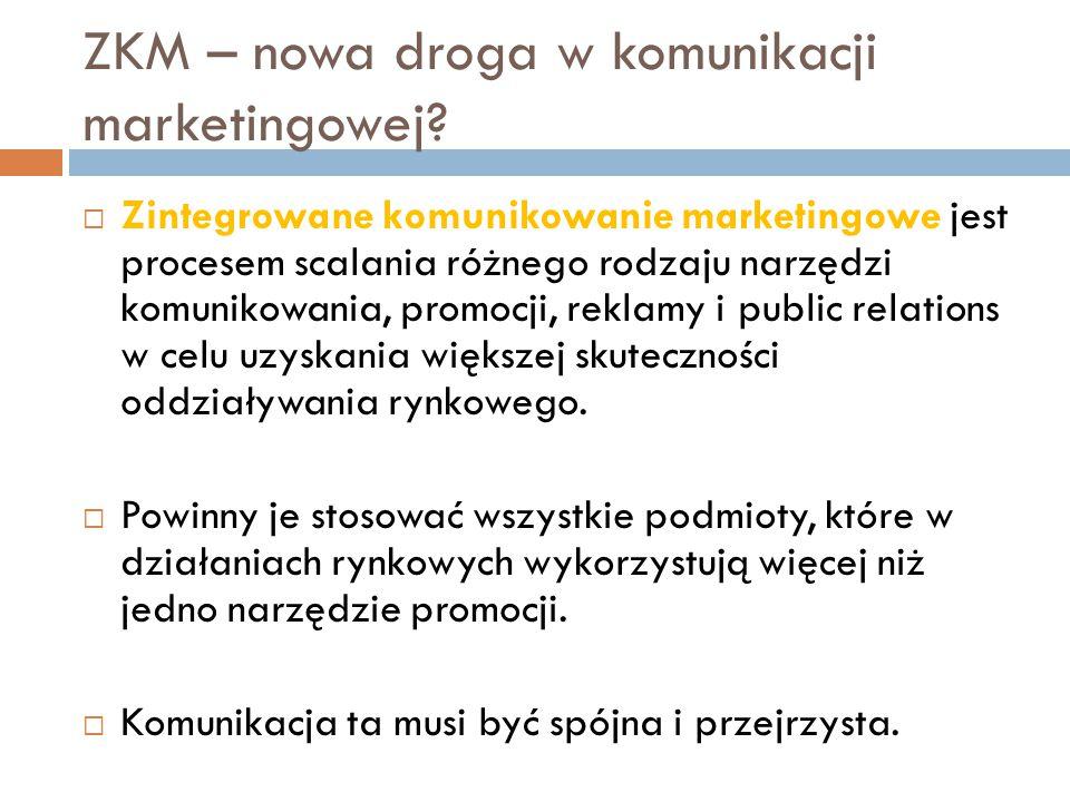 ZKM – nowa droga w komunikacji marketingowej?  Zintegrowane komunikowanie marketingowe jest procesem scalania różnego rodzaju narzędzi komunikowania,