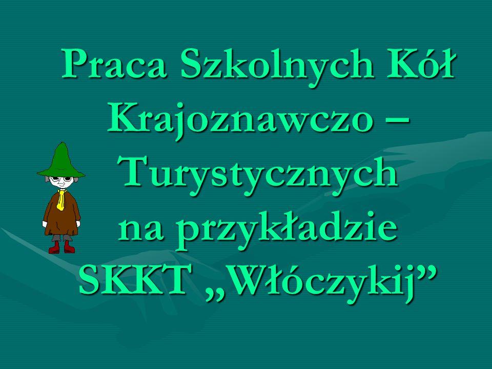 """Praca Szkolnych Kół Krajoznawczo – Turystycznych na przykładzie SKKT """"Włóczykij"""""""