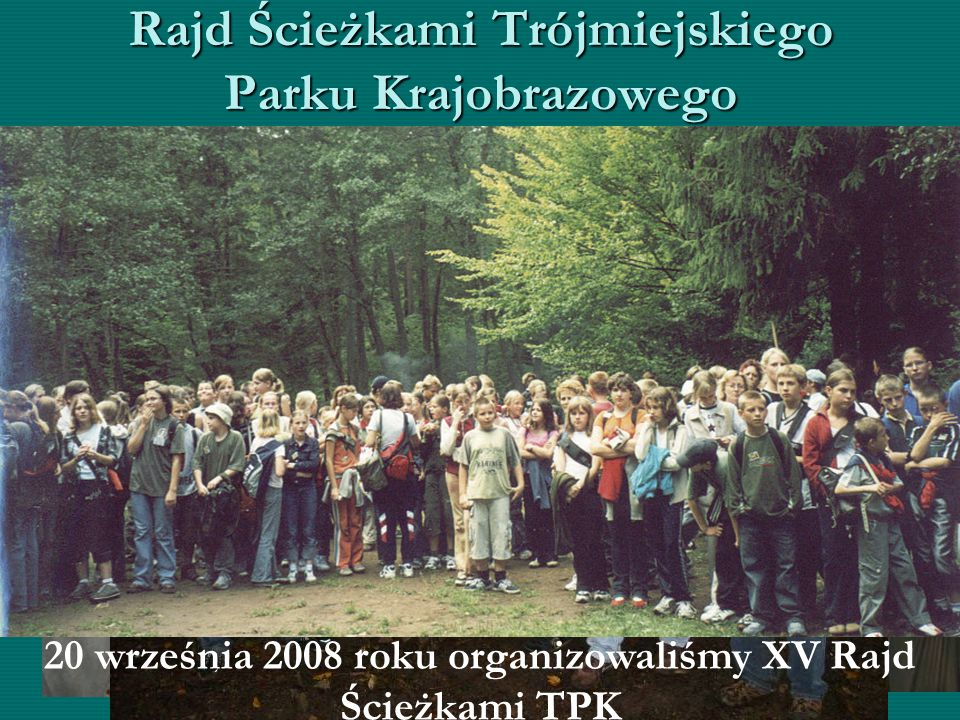 Rajd Ścieżkami Trójmiejskiego Parku Krajobrazowego 20 września 2008 roku organizowaliśmy XV Rajd Ścieżkami TPK