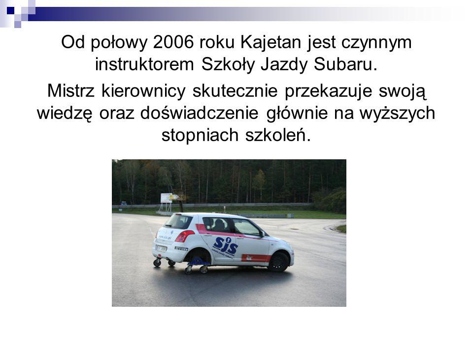 Od połowy 2006 roku Kajetan jest czynnym instruktorem Szkoły Jazdy Subaru.