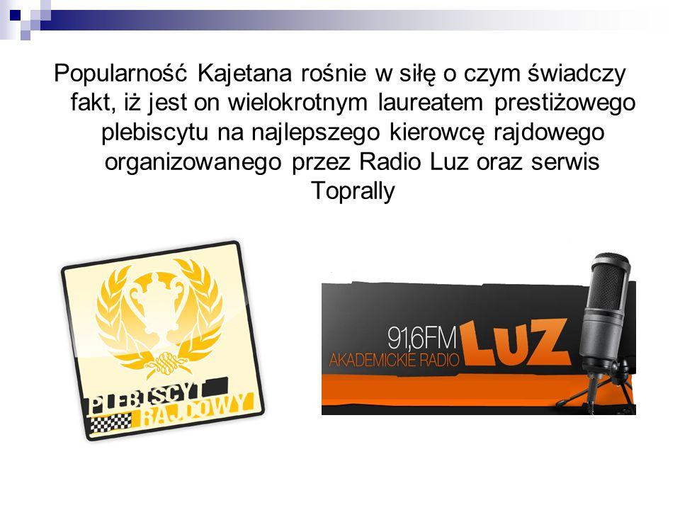 Popularność Kajetana rośnie w siłę o czym świadczy fakt, iż jest on wielokrotnym laureatem prestiżowego plebiscytu na najlepszego kierowcę rajdowego organizowanego przez Radio Luz oraz serwis Toprally