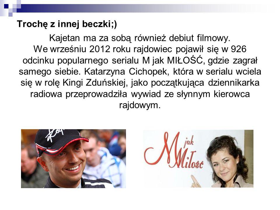 Trochę z innej beczki;) Kajetan ma za sobą również debiut filmowy. We wrześniu 2012 roku rajdowiec pojawił się w 926 odcinku popularnego serialu M jak