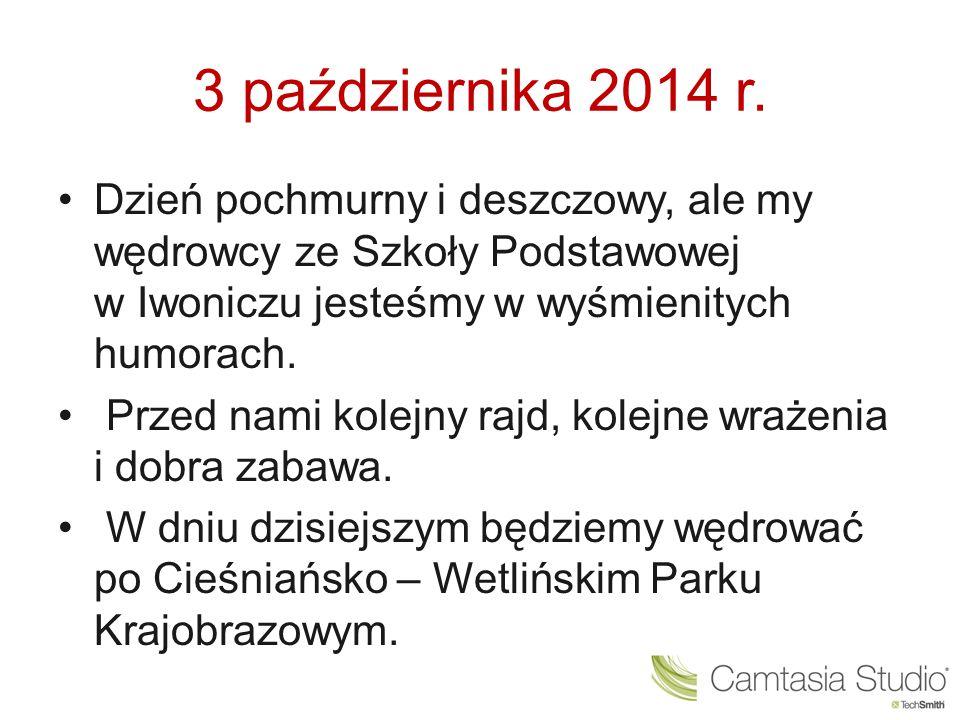 3 października 2014 r. Dzień pochmurny i deszczowy, ale my wędrowcy ze Szkoły Podstawowej w Iwoniczu jesteśmy w wyśmienitych humorach. Przed nami kole