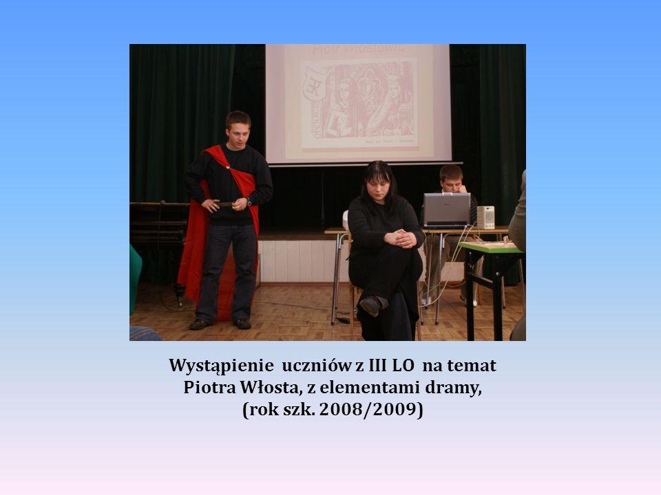 Wystąpienie uczniów z III LO na temat Piotra Włosta, z elementami dramy, (rok szk. 2008/2009)